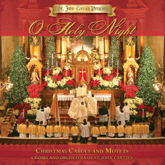 St. John Cantius Presents: O Holy Night - Choirs of St. John Cantius,Orchestra of St. John Cantius Church, Chicago, IL