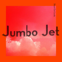 Jumbo Jet - Shout Out Louds