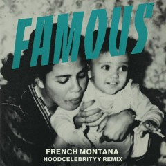 Famous (Remix) - French Montana,HoodCelebrityy