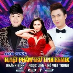 Liên Khúc Tuyệt Phẩm Trữ Tình Remix (Single) - Khánh Bình, Ngọc Liên, Hồ Việt Trung