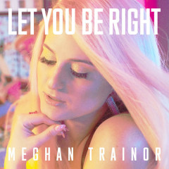 Let You Be Right (Single) - Meghan Trainor