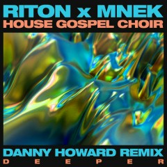 Deeper (Danny Howard Remix) - Riton,MNEK,The House Gospel Choir