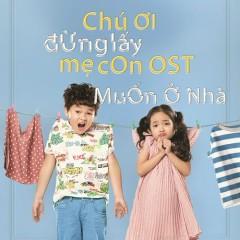 Muốn Ở Nhà (Chú Ơi Đừng Lấy Mẹ Con OST) (Single) - Phùng Khánh Linh