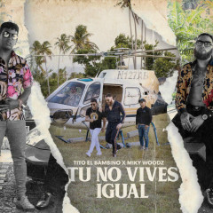 Tú No Vives Igual (Single) - Tito El Bambino, Miky Woodz