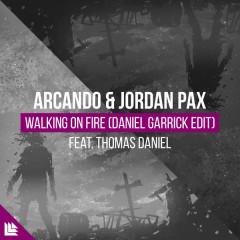 Walking On Fire (Daniel Garrick Edit) - Arcando, Jordan Pax