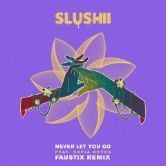 Never Let You Go (Faustix Remix) - Slushii