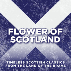 Flower Of Scotland: Timeless Classics from the Land of the Brave - Various Artists