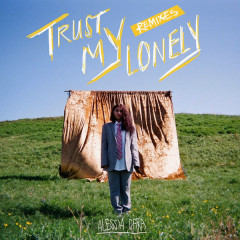 Trust My Lonely (Remixes) - Alessia Cara