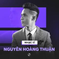 Những Sáng Tác Hay Nhất Của Nguyễn Hoàng Thuận - Various Artists