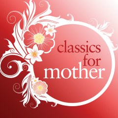 Classics For Mother - Various Artists