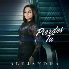 Pierdes Tu (Single) - Alejandra Feliz