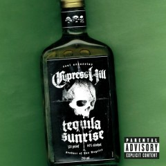 Tequila Sunrise - Cypress Hill