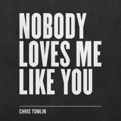 Nobody Loves Me Like You (EP) - Chris Tomlin