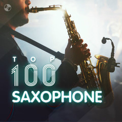 Top 100 Nhạc Hòa Tấu Nhạc Cụ Saxophone Hay Nhất - Various Artists