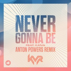 Never Gonna Be (Anton Powers Remix) - KVR,Káiva