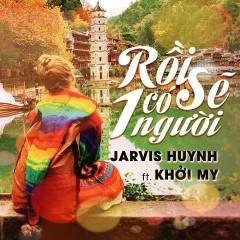 Rồi Sẽ Có Một Người (Single) - Khởi My, Jarvis Huỳnh