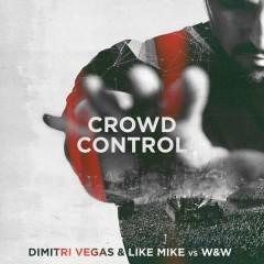 Crowd Control - Dimitri Vegas,Like Mike,W&W