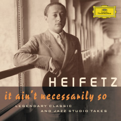 Jascha Heifetz - It Ain't Necessarily So. Legendary classic and jazz studio takes - Jascha Heifetz