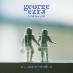 Hold My Girl (Acoustic Version) - George Ezra