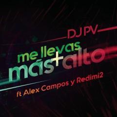 Me Llevas Más Alto - DJ PV,Alex Campos,Redimi2