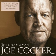 The Life Of A Man - The Ultimate Hits 1968 - 2013 (Essential Edition) - Joe Cocker
