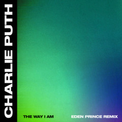 The Way I Am (Eden Prince Remix) - Charlie Puth