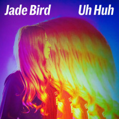 Uh Huh (Single) - Jade Bird