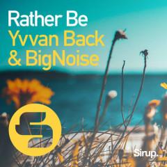 Rather Be (Single) - Yvvan Back, Bignoise
