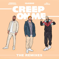 Creep On Me (Remixes) - GASHI, French Montana, DJ Snake