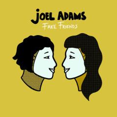 Fake Friends (Single) - Joel Adams