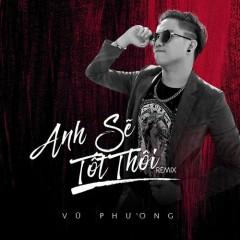 Anh Sẽ Tốt Thôi (Single) - Vũ Phương
