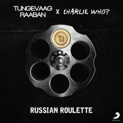 Russian Roulette - Tungevaag & Raaban,Charlie Who?