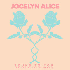 Bound To You (Kaidro Acoustic Remix) - Jocelyn Alice
