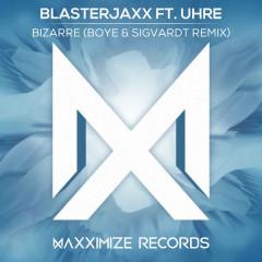Bizarre (Boye & Sigvardt Remix) - BlasterJaxx