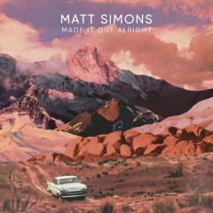Made It Out Alright (Single) - Matt Simons