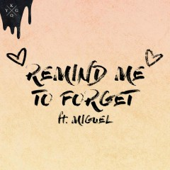 Remind Me to Forget - Kygo,Miguel