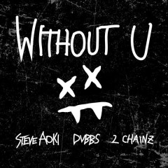 Without U - Steve Aoki,DVBBS,2 Chainz