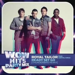 Ready Set Go (feat. Capital Kings) [Thunderbird Remix] - Royal Tailor,Capital Kings