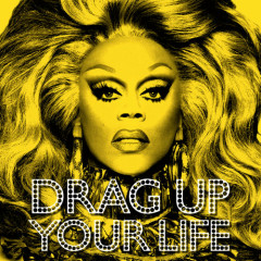 DRAG UP YOUR LIFE (Single) - RuPaul