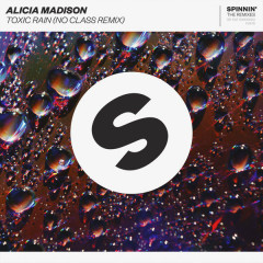 Toxic Rain (No Class Remix) - Alicia Madison