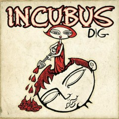 Dig - Incubus
