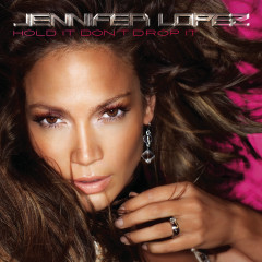Hold It Don't Drop It - Jennifer Lopez
