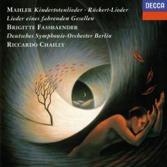 Mahler: Rückert Lieder; Kindertotenlieder; Lieder eines fahrenden Gesellen; Des Knaben Wunderhorn - Brigitte Fassbaender,Deutsches Symphonie-Orchester Berlin,Riccardo Chailly