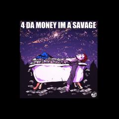 4 Da Money Im A Savage (Single)
