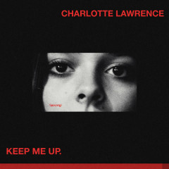 Keep Me Up (Single) - Charlotte Lawrence