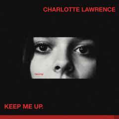 Keep Me Up (Single) - Charlotte Lawrence