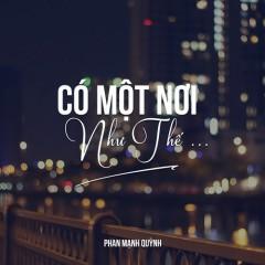 Có Một Nơi Như Thế (Single) - Phan Mạnh Quỳnh