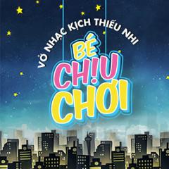 Bé Chịu Chơi (Vở Nhạc Kịch Thiếu Nhi)
