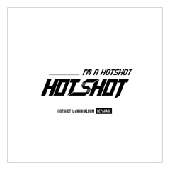 I'm A Hotshot - Hot Shot