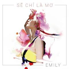Sẽ Chỉ Là Mơ (Single) - Emily